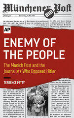 """This shows the cover of  """"Enemy of the People: The Munich Post and the Journalists Who Opposed Hitler"""" by Terrence Petty, published by the Associated Press.  Sept. 1,  2019 marks the 80th anniversary of the beginning of World War II. In March 1933, six years before the war began, Adolf Hitler's storm troopers violently shut down a small German newspaper, the Munich Post, that had devoted close to a decade warning about Hitler's dangers to a free society and peaceful nation.  (AP Photo)"""