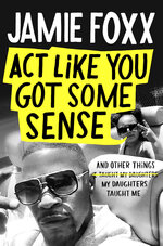 """This cover image released by Grand Central Publishing shows """"Act Like You Got Some Sense: And Other Things My Daughters Taught Me,"""" a memoir by Janie Foxx, releasing Oct. 19. (Grand Central Publishing via AP)"""