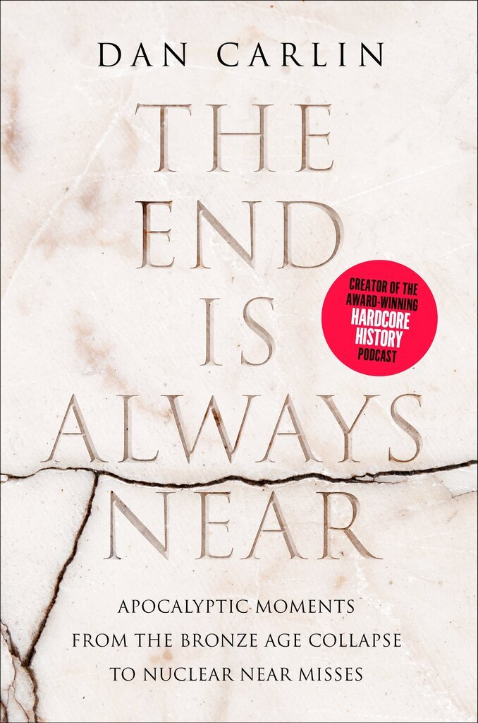 This cover image released by Harper shows The End Is Always Near: Apocalyptic Moments, from the Bronze Age Collapse to Nuclear Near Misses by Dan Carlin. (Harper via AP)