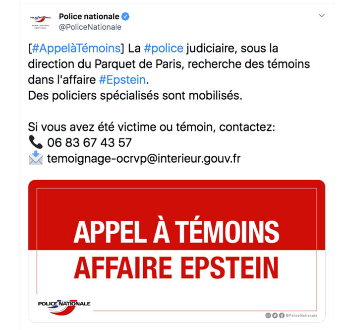 This police appeal published Wednesday, Sept. 11, 2019 on the French National Police Twitter account shows a call for witnesses in the Epstein case. French police are appealing for victims and witnesses to come forward to aid their probe of Jeffrey Epstein and any enablers of the disgraced financier's alleged sexual exploitation of women and girls, and have already interviewed three people who identified themselves as victims. (Police Nationale via AP)