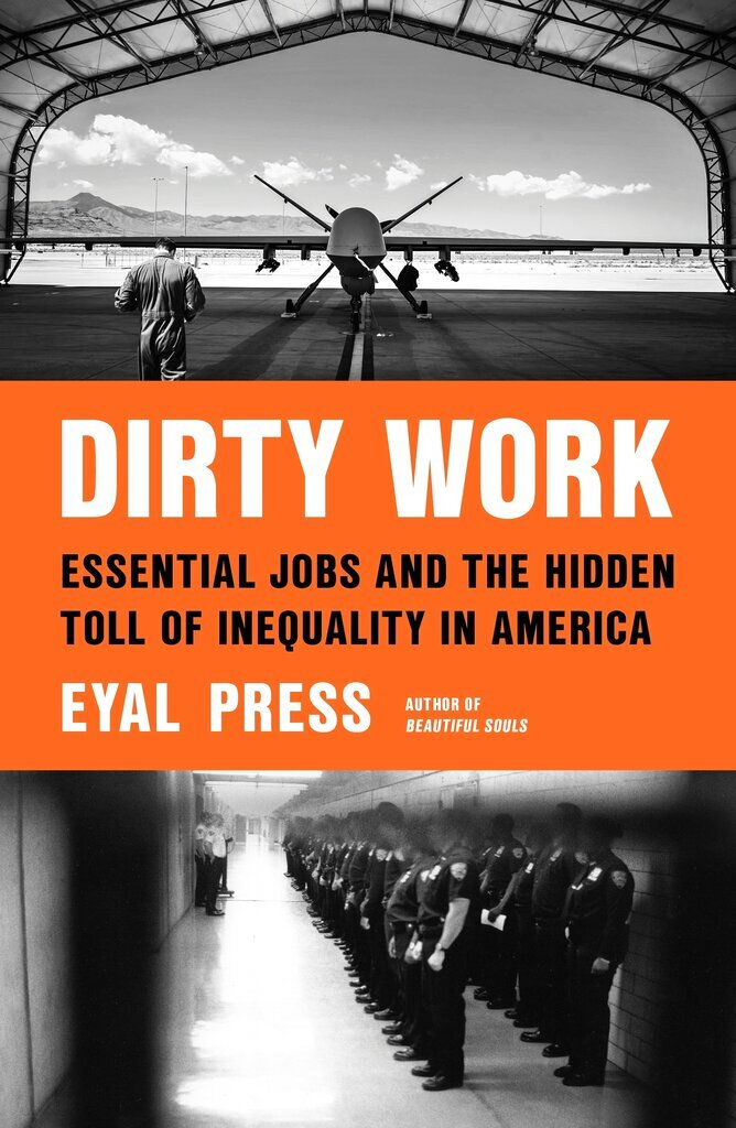 """This cover image released by Farrar, Straus and Giroux shows """"Dirty Work: Essential Jobs and the Hidden Toll of Inequality in America"""" by Eyal Press. (Farrar, Straus and Giroux via AP)"""