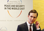 FILE - In this Feb. 14, 2019, file photo, White House Senior Adviser Jared Kushner attends a conference on Peace and Security in the Middle East in Warsaw, Poland. The Trump administration will unveil the first phase of its long-awaited blueprint for Mideast peace next month at a conference in the region designed to highlight economic benefits that could be reaped if the Israeli-Palestinian conflict is resolved, the White House said Sunday, May 19. (AP Photo/Czarek Sokolowski, File)