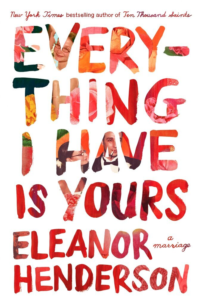 """This cover image released by Flatiron Books shows """"Everything I Have is Yours: A Marriage"""" by Eleanor Henderson. (Flatiron Books via AP)"""