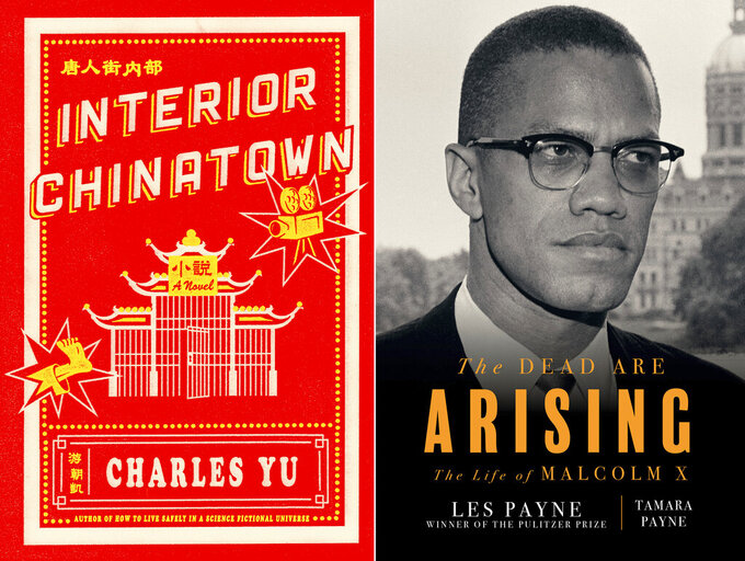 "This combination photo shows book cover images for Charles Yu's ""Interior Chinatown,"" a satirical, cinematic novel written in the form of a screenplay, left, and "" ""The Dead Are Arising:The Life of Malcolm X,"" a biography by Tamara Payne and her late father Les Payne. The novel and biography won National Book Awards for fiction and non-fiction respectively. (Pantheon via AP, left, and Liveright via AP)"
